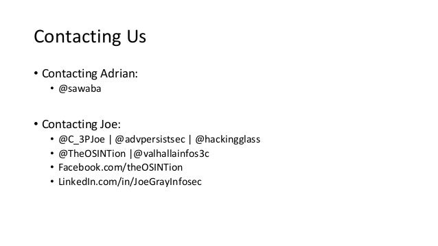 Contacting Us • Contacting Adrian: • @sawaba • Contacting Joe: • @C_3PJoe | @advpersistsec | @hackingglass • @TheOSINTion ...