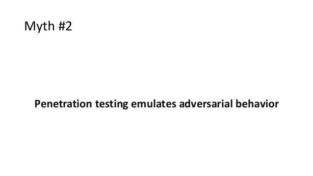 Myth #2 Penetration testing emulates adversarial behavior