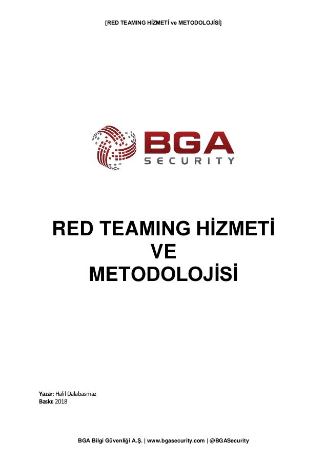 [RED TEAMING HİZMETİ ve METODOLOJİSİ] BGA Bilgi Güvenliği A.Ş.   www.bgasecurity.com   @BGASecurity RED TEAMING HİZMETİ VE...