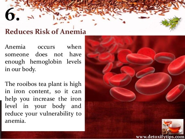6. Anemia occurs when someone does not have enough hemoglobin levels in our body. The rooibos tea plant is high in iron co...