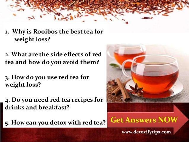 www.detoxifytips.com 1. Why is Rooibos the best tea for weight loss? 2. What are the side effects of red tea and how do yo...