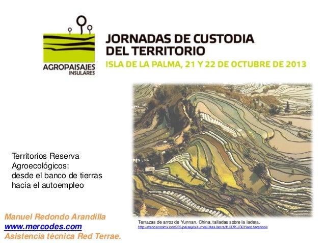Territorios Reserva Agroecológicos: desde el banco de tierras hacia el autoempleo  Manuel Redondo Arandilla www.mercodes.c...