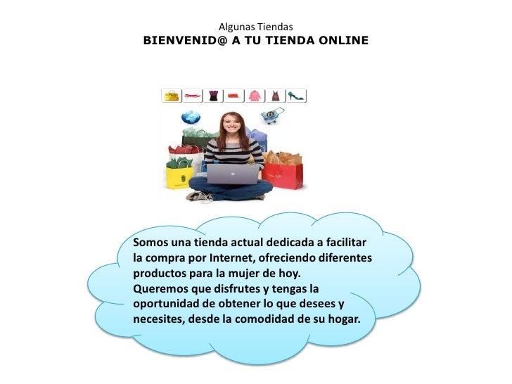 Algunas TiendasBIENVENID@ A TU TIENDA ONLINE<br />Somos una tienda actual dedicada a facilitar la comprapor Internet, ofr...