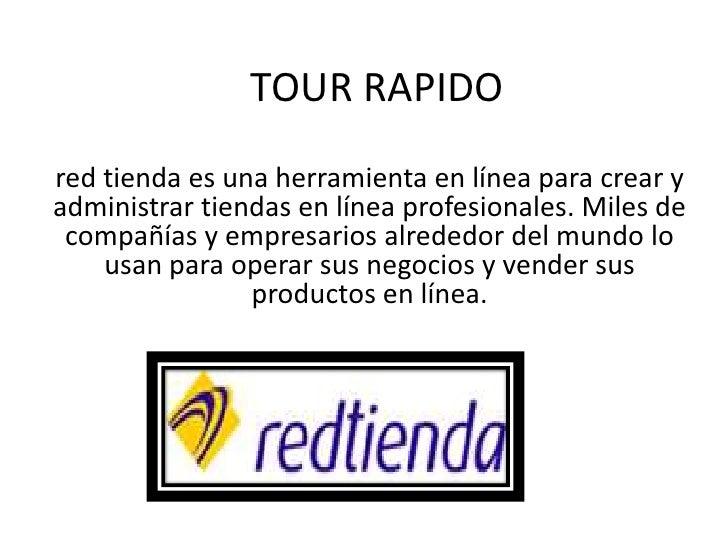 TOUR RAPIDO<br />red tienda es una herramienta en línea para crear y administrar tiendas en línea profesionales. Miles de ...