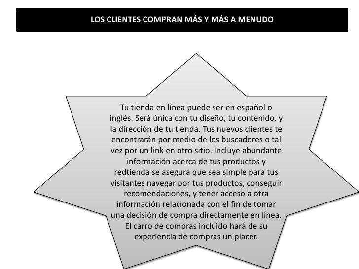 LOS CLIENTES COMPRAN MÁS Y MÁS A MENUDO<br />Tu tienda en línea puede ser en español o inglés. Será única con tu diseño, t...