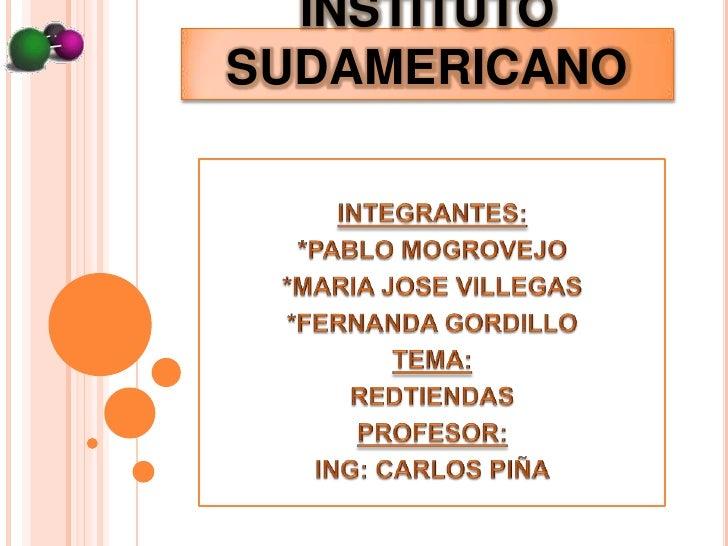 INSTITUTO SUDAMERICANO<br />INTEGRANTES:<br />*PABLO MOGROVEJO<br />*MARIA JOSE VILLEGAS<br />*FERNANDA GORDILLO<br />TEMA...