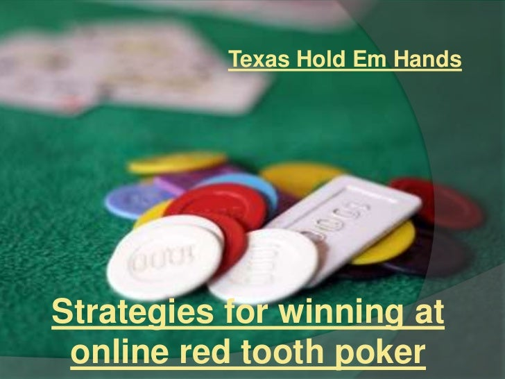 Texas Hold Em HandsStrategies for winning at online red tooth poker