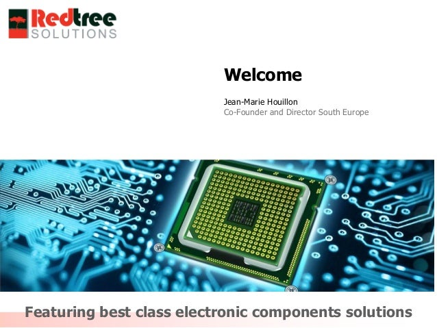 Featuring best class electronic components solutionsWelcomeJean-Marie HouillonCo-Founder and Director South Europe