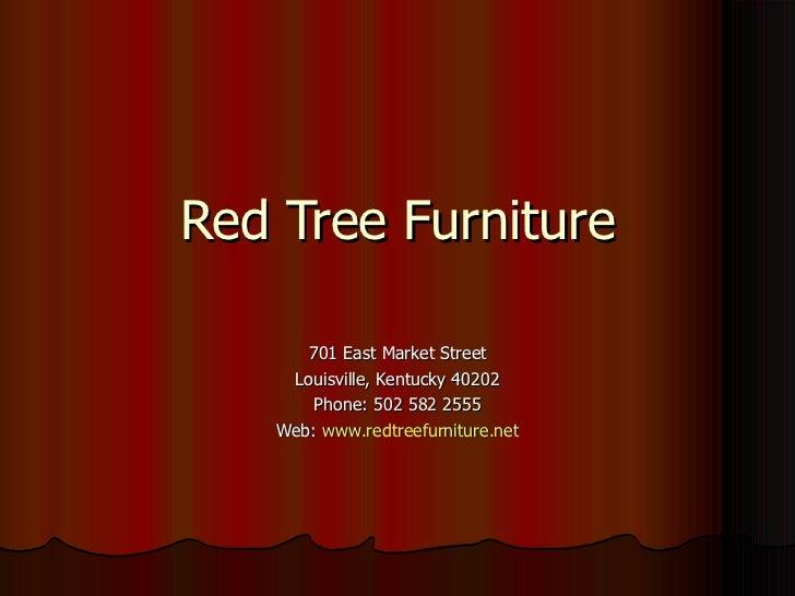 Red Tree Furniture 701 East Market Street Louisville, Kentucky 40202 Phone: 502 582 2555 Web:  www.redtreefurniture.net