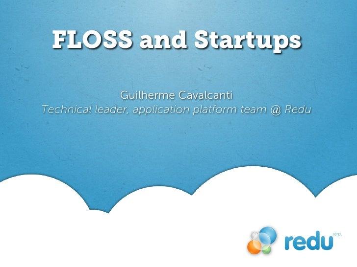 FLOSS and Startups               Guilherme CavalcantiTechnical leader, application platform team @ Redu