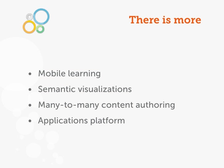 There is more• Mobile learning• Semantic visualizations• Many-to-many content authoring• Applications platform