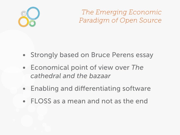 The Emerging Economic                Paradigm of Open Source• Strongly based on Bruce Perens essay• Economical point of vi...
