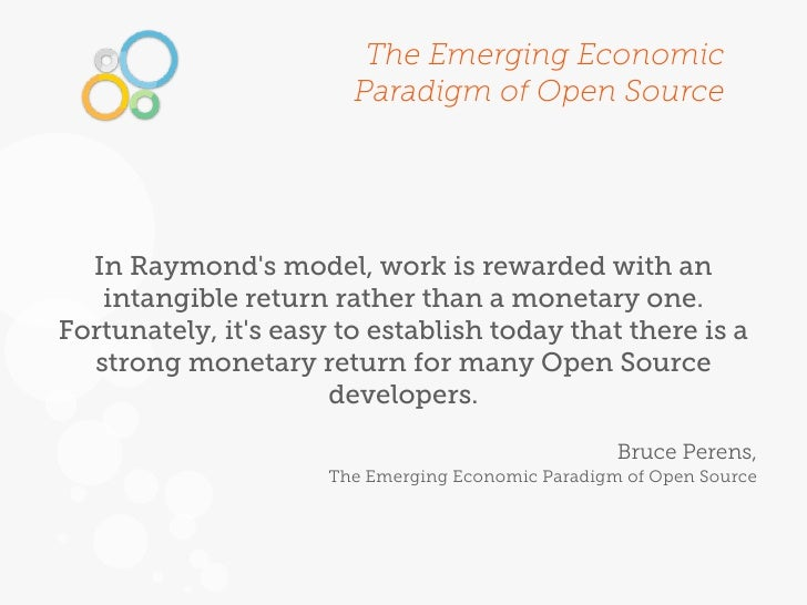 The Emerging Economic                        Paradigm of Open Source  In Raymonds model, work is rewarded with an   intang...