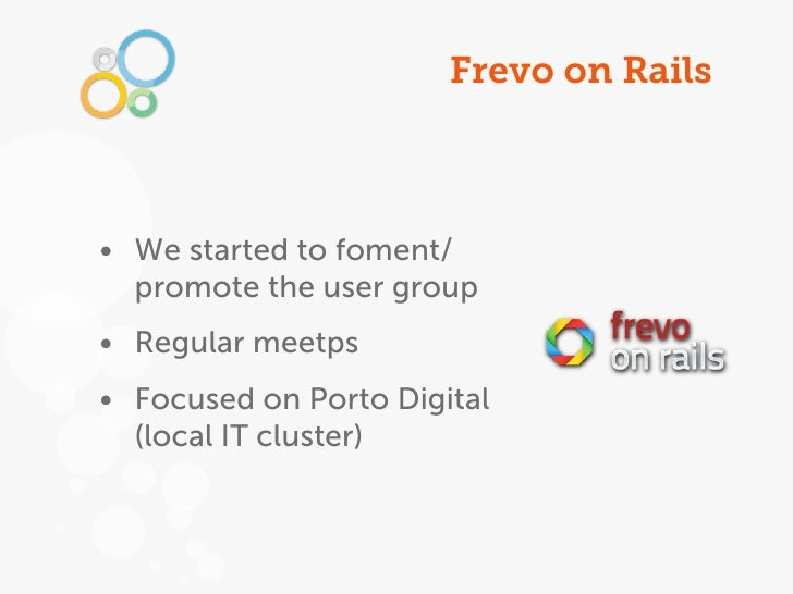 Frevo on Rails• We started to foment/  promote the user group• Regular meetps• Focused on Porto Digital  (local IT cluster)