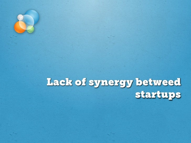 Lack of synergy betweed                startups