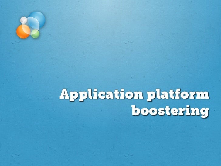 Application platform          boostering