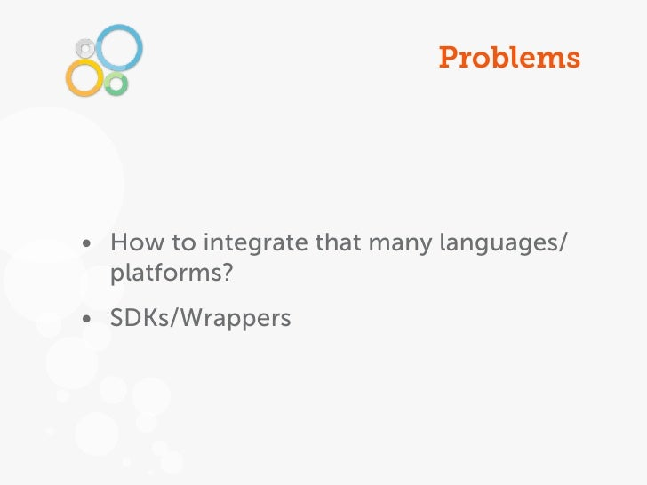 Problems• How to integrate that many languages/  platforms?• SDKs/Wrappers
