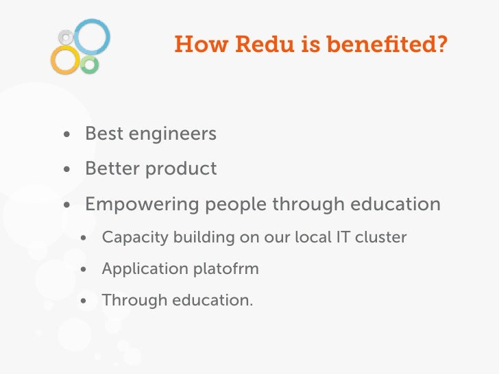 How Redu is benefited?• Best engineers• Better product• Empowering people through education • Capacity building on our loca...