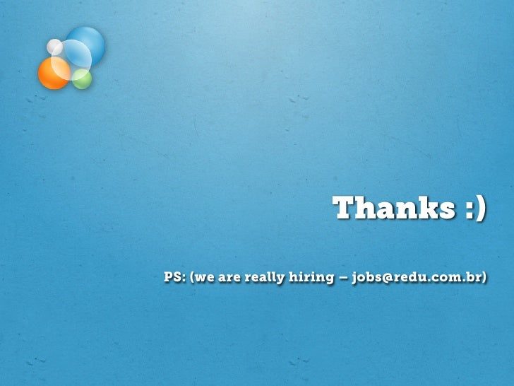 Thanks :)PS: (we are really hiring – jobs@redu.com.br)