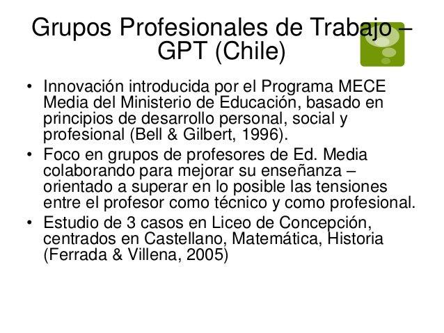 Grupos Profesionales de Trabajo –  GPT (Chile)  • Innovación introducida por el Programa MECE  Media del Ministerio de Edu...