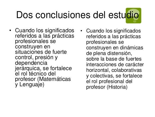 Dos conclusiones del estudio  • Cuando los significados  referidos a las prácticas  profesionales se  construyen en  situa...