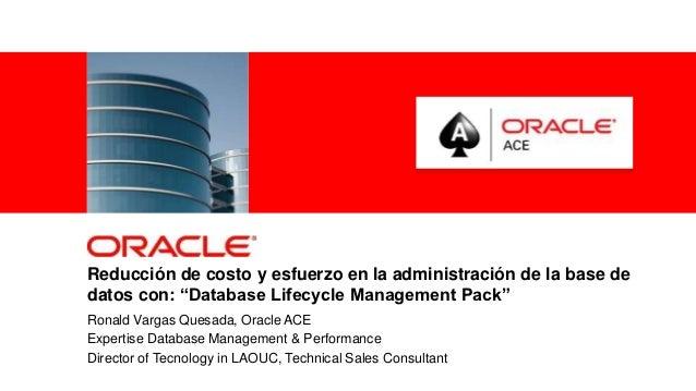"""Reducción de costo y esfuerzo en la administración de la base dedatos con: """"Database Lifecycle Management Pack""""Ronald Varg..."""