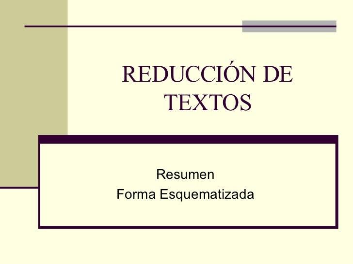 REDUCCIÓN DE TEXTOS Resumen Forma Esquematizada