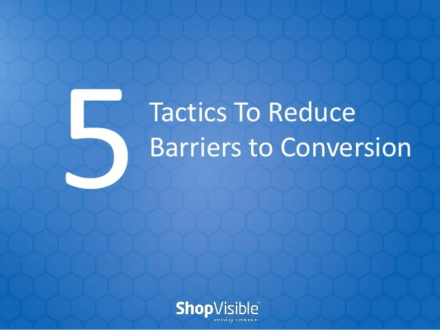 Tactics To ReduceBarriers to Conversion