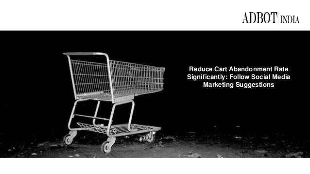 Reduce Cart Abandonment Rate Significantly: Follow Social Media Marketing Suggestions