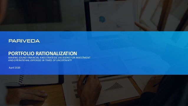PORTFOLIO RATIONALIZATION MAKING SOUND FINANCIAL AND STRATEGIC DECISIONS FOR INVESTMENT AND OPERATIONAL EXPENSES IN TIMES ...