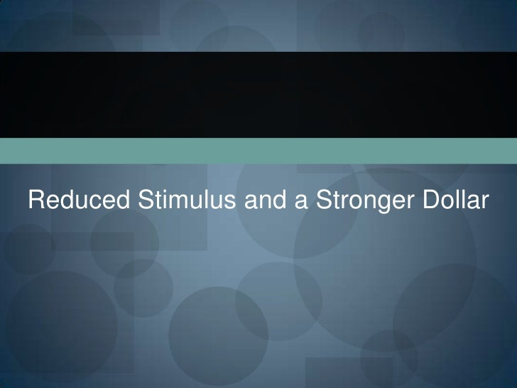 Reduced Stimulus and a Stronger Dollar