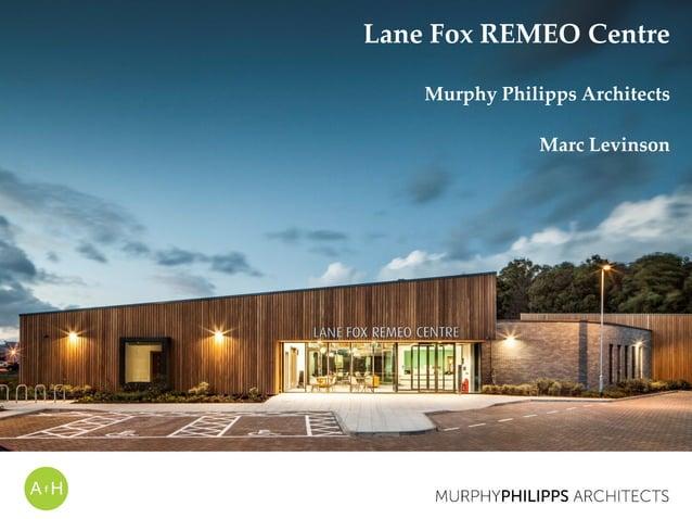 Lane Fox REMEO Centre Murphy Philipps Architects Marc Levinson