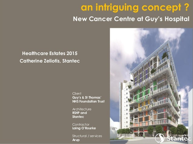 Client Guy's & St Thomas' NHS Foundation Trust Architecture RSHP and Stantec Contractor Laing O'Rourke Structural / servic...