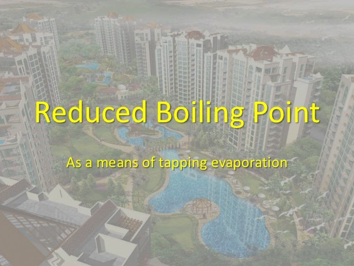 Reduced Boiling Point<br />As a means of tapping evaporation<br />1<br />By Mr. Bostan and Dr. Faisal Tajir<br />