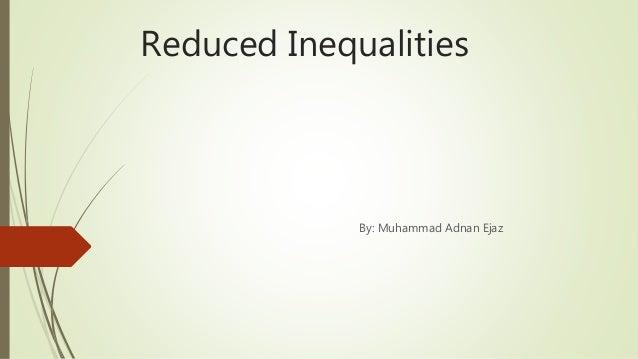 Reduced Inequalities By: Muhammad Adnan Ejaz