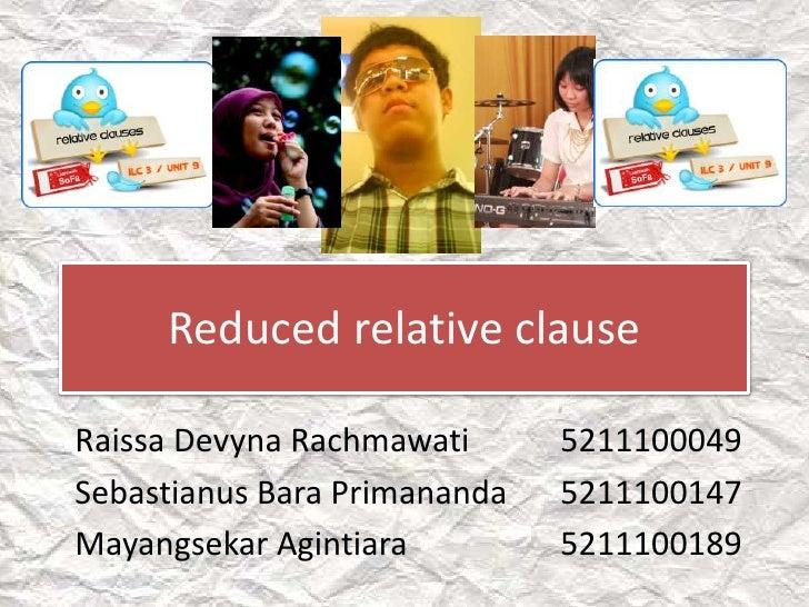 Reduced relative clauseRaissa Devyna Rachmawati      5211100049Sebastianus Bara Primananda   5211100147Mayangsekar Agintia...