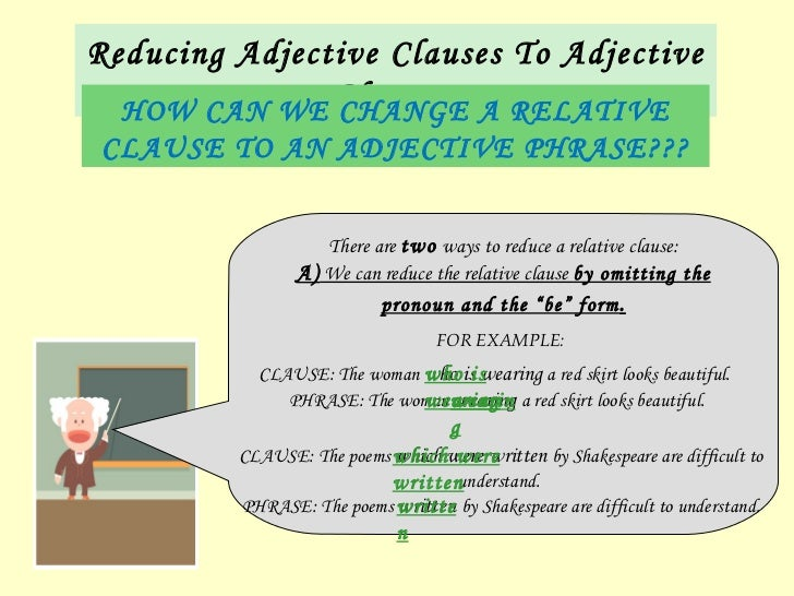 reduced relative clauses Relative clauses relative clauses are clauses starting with the relative pronouns who, that, which, whose, where, whenthey are most often used to define or identify the noun that precedes.