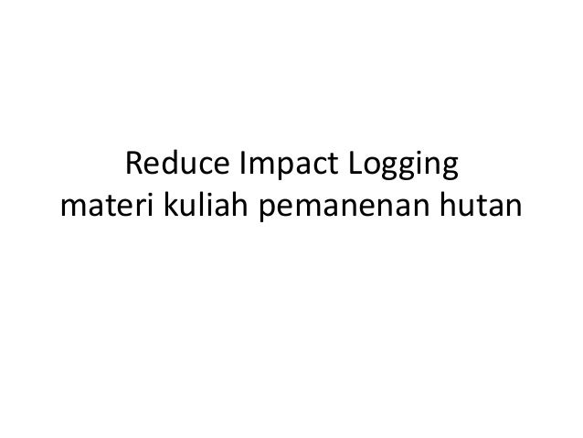 Reduce Impact Loggingmateri kuliah pemanenan hutan