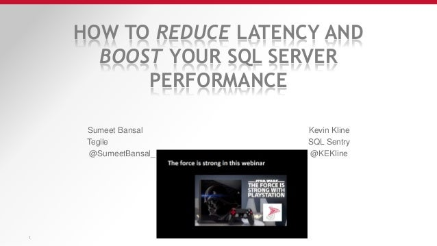 HOW TO REDUCE LATENCY AND BOOST YOUR SQL SERVER PERFORMANCE Sumeet Bansal Kevin Kline Tegile SQL Sentry @SumeetBansal_ @KE...