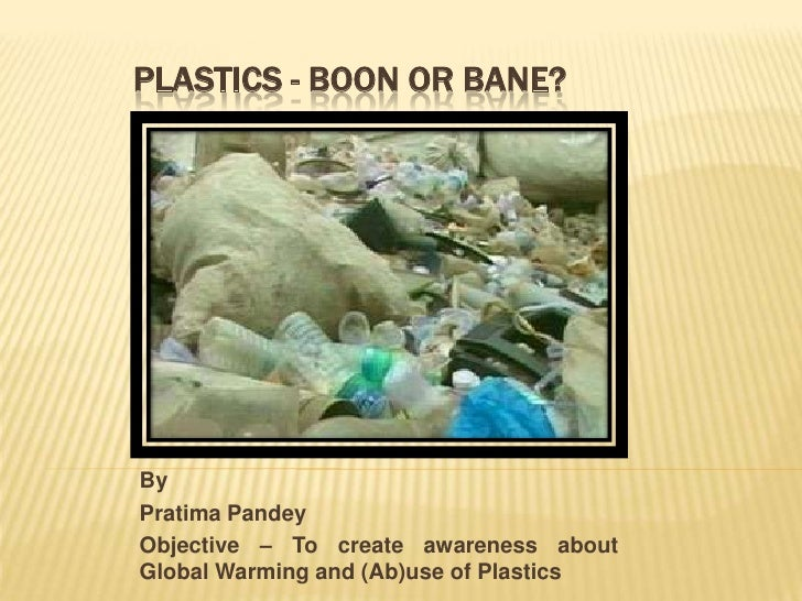 plastic boon bane Plastic- a boon or a bane  read the essay free on booksie.
