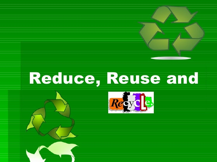 Reduce, Reuse and