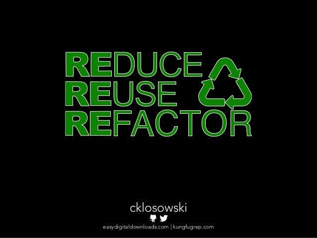 Reduce, Reuse, Refactor Slide 3