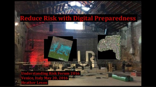Understanding Risk Forum 2016 Venice, Italy May 20, 2016 Heather Leson Reduce Risk with Digital Preparedness