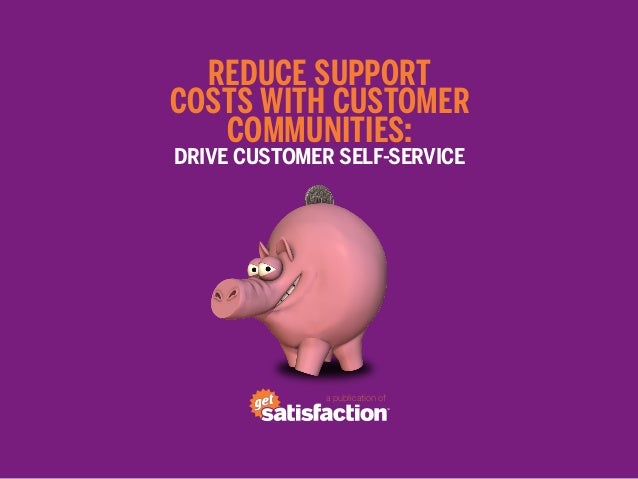 reduce supportcosts with customer   communities:Drive Customer Self-Service              a publication of