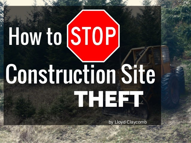 How to Construction Site THEFT byLloydClaycomb