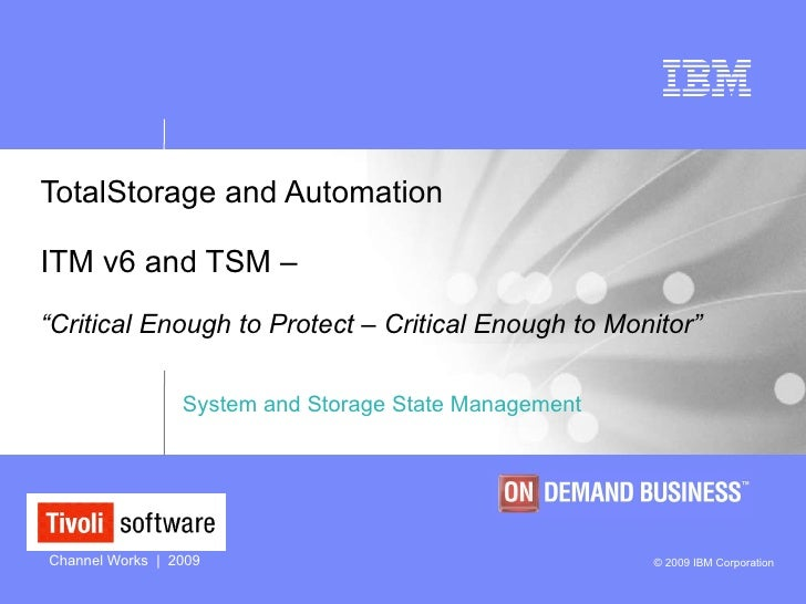 """TotalStorage and Automation  ITM v6 and TSM –   """"Critical Enough to Protect – Critical Enough to Monitor"""" System and Stora..."""