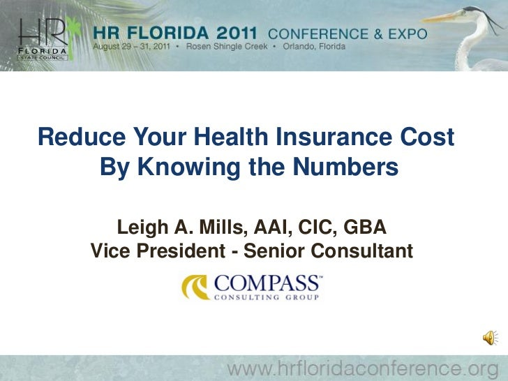 Reduce Your Health Insurance Cost    By Knowing the Numbers       Leigh A. Mills, AAI, CIC, GBA    Vice President - Senior...
