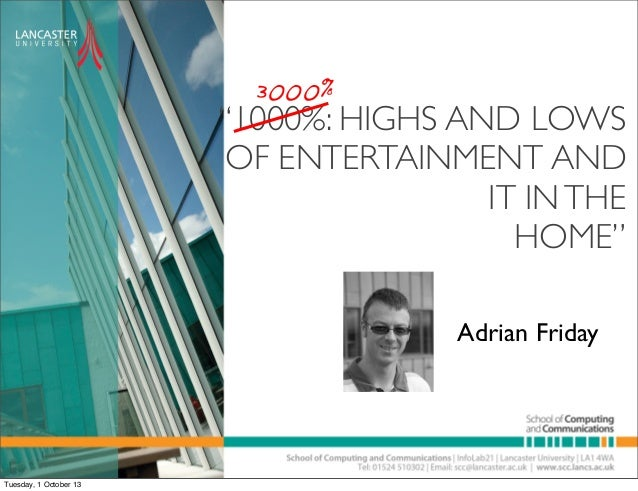 "3000%  ""1000%: HIGHS AND LOWS OF ENTERTAINMENT AND IT IN THE HOME"" Adrian Friday  Tuesday, 1 October 13"