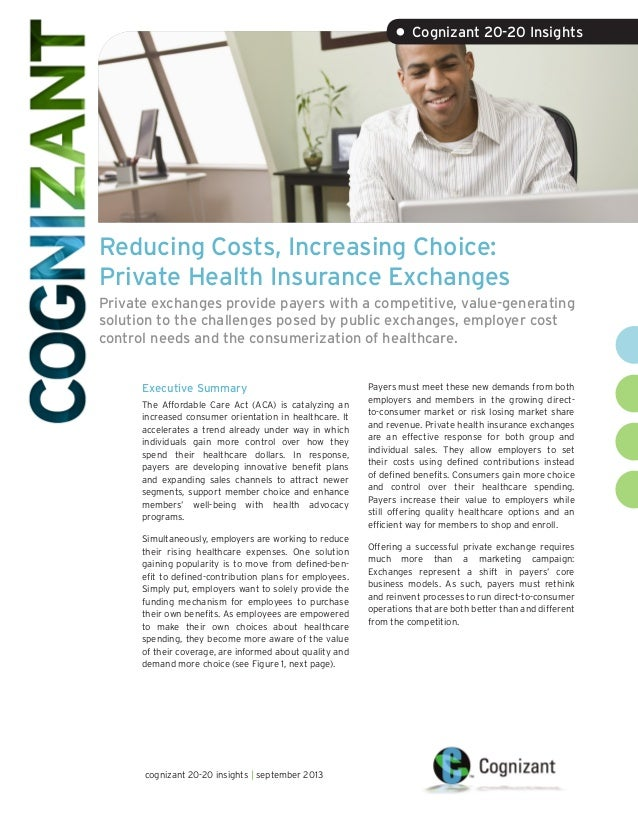Reducing Costs, Increasing Choice: Private Health Insurance Exchanges Private exchanges provide payers with a competitive,...