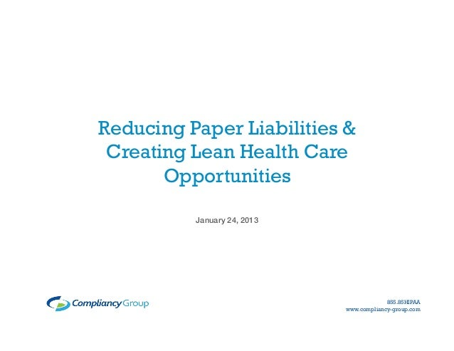 Reducing Paper Liabilities & Creating Lean Health Care       Opportunities          January 24, 2013!                     ...